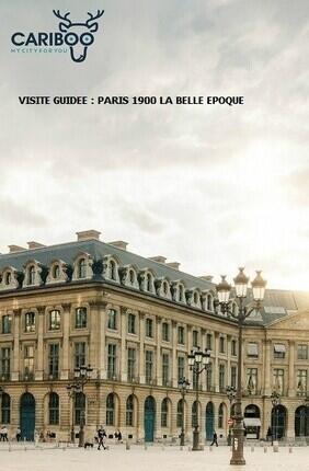 VISITE GUIDEE : PARIS 1900 LA BELLE EPOQUE AVEC CARIBOO