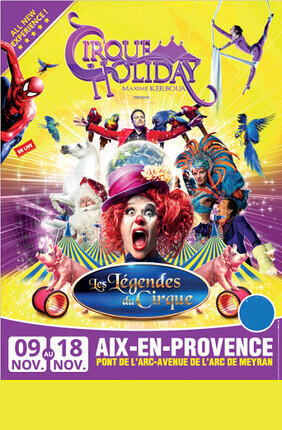 CIRQUE HOLIDAY : LES LEGENDES DU CIRQUE (Aix en Provence)