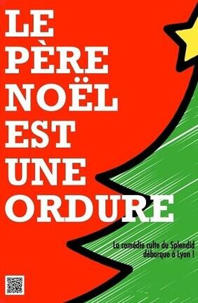 LE PERE NOEL EST UNE ORDURE (Salle Paul Garcin)