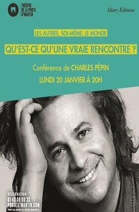 CONFERENCE DE CHARLES PEPIN LES AUTRES, SOI-MEME, LE MONDE ...QU'EST-CE QU'UNE VRAIE RENCONTRE ?