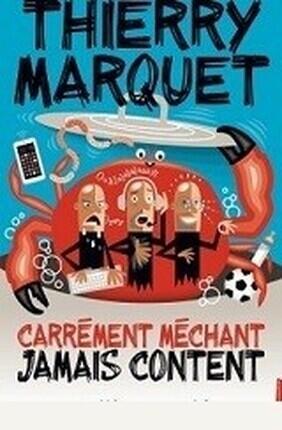 THIERRY MARQUET DANS CARREMENT MECHANT JAMAIS CONTENT a Aix en Provence
