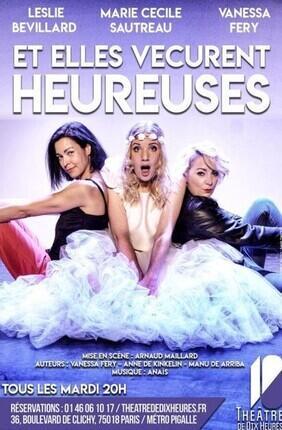 ET ELLES VECURENT HEUREUSES Au Theatre de Dix Heures