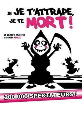 SI JE T'ATTRAPE JE TE MORT (Comedie La Rochelle)