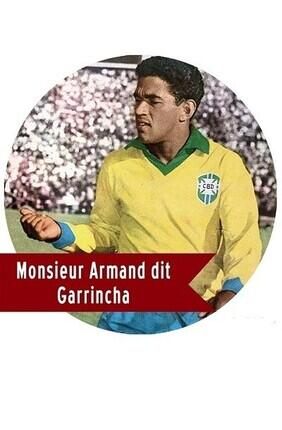 MONSIEUR ARMAND DIT GARRINCHA