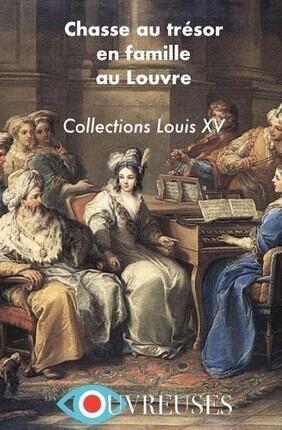 CHASSE AU TRESOR EN FAMILLE AU LOUVRE COLLECTIONS LOUIS XV