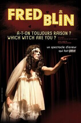 FRED BLIN DANS A-T-ON TOUJOURS RAISON ? WHICH WITCH ARE YOU ?