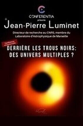 CONFERENCE : DERRIERE LES TROUS NOIRS DES UNIVERS MULTIPLES ?