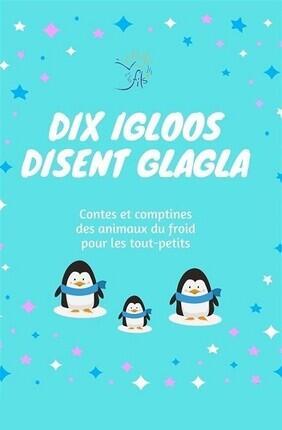 DIX IGLOOS DISENT GLAGLA