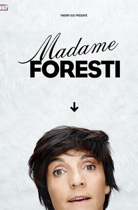 FLORENCE FORESTI DANS MADAME FORESTI