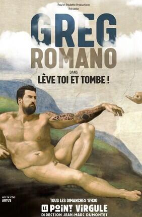 GREG ROMANO DANS LEVE-TOI ET TOMBE (Le Point Virgule)