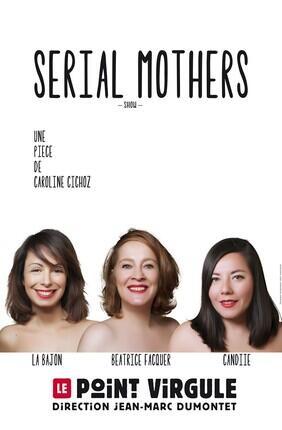 SERIAL MOTHERS SHOW AVEC LA BAJON, BEATRICE FACQUER ET CANDIIE