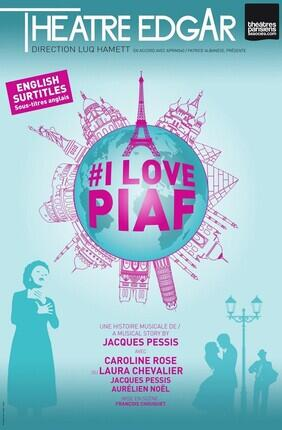 I LOVE PIAF (Théâtre Edgar)