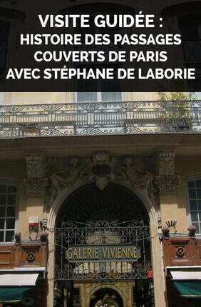 VISITE GUIDEE : HISTOIRE DES PASSAGES COUVERTS DE PARIS AVEC STEPHANE DE LABORIE