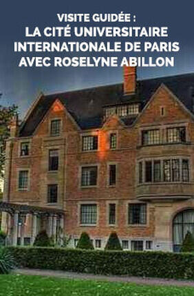 VISITE GUIDEE : LA CITE UNIVERSITAIRE INTERNATIONALE DE PARIS AVEC ROSELYNE ABILLON