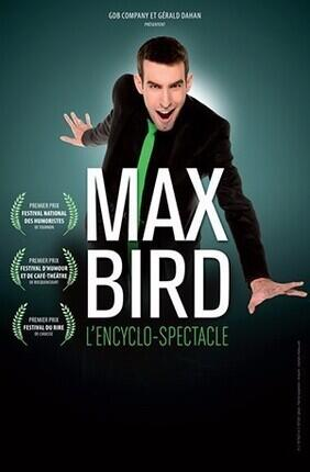 MAX BIRD DANS L'ENCYCLO-SPECTACLE
