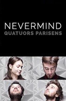 NEVERMIND : QUATUORS PARISIENS