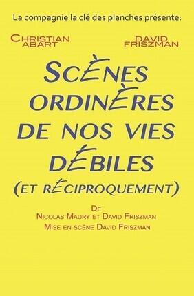 SCENES ORDIN'E'RES DE NOS VIES DEBILES (ET RECIPROQUEMENT)