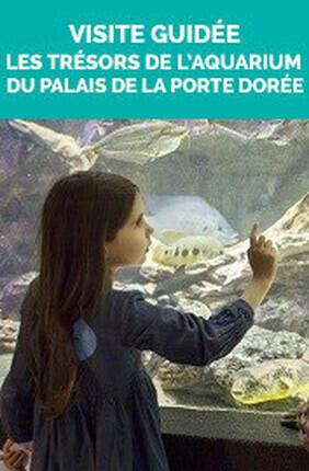 VISITE GUIDEE : LES TRESORS DE L'AQUARIUM DU PALAIS DE LA PORTE DOREE