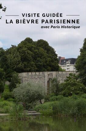 VISITE GUIDEE : LA BIEVRE PARISIENNE (2EME PARTIE) AVEC PARIS HISTORIQUE