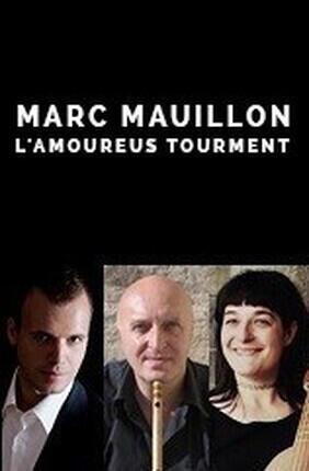 MARC MAUILLON : L'AMOUREUS TOURMENT