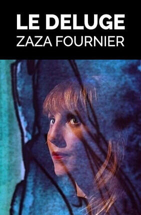 LE DELUGE : ZAZA FOURNIER