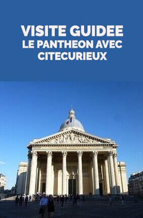 VISITE GUIDEE : LE PANTHEON AVEC CITECURIEUX