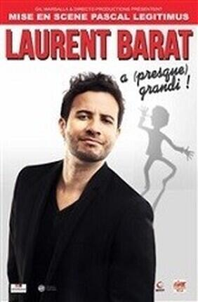 LAURENT BARAT DANS LAURENT BARAT A (PRESQUE) GRANDI ! (Theatre de la Tour Gorbella)
