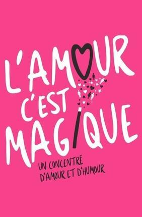 L'AMOUR C'EST MAGIQUE (Theatre de Dix Heures)
