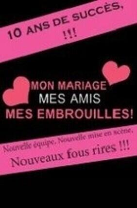 MON MARIAGE, MES AMIS, MES EMBROUILLES (Comedie de Grenoble)