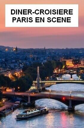 PARIS EN SCENE - DINER-CROISIERE (Mai-Octobre)